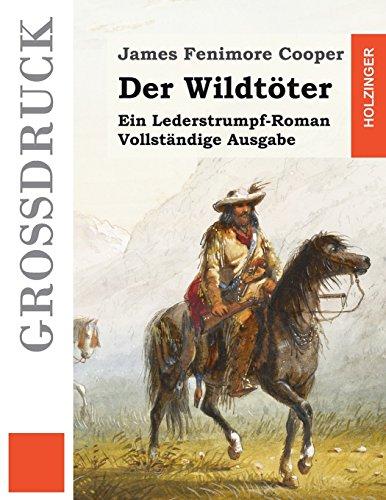 9781511761550: Der Wildtöter (Großdruck): Ein Lederstrumpf-Roman. Vollständige Ausgabe