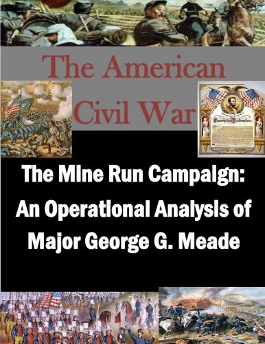 9781511762502: The Mine Run Campaign: An Operational Analysis of Major George G. Meade (The American Civil War)