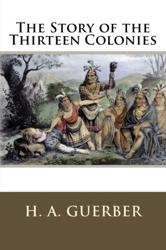 9781511762991: The Story of the Thirteen Colonies