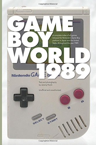 9781511763684: Game Boy World: 1989: A History of Nintendo Game Boy, Vol. I (Unofficial and Unauthorized) (Volume 1)