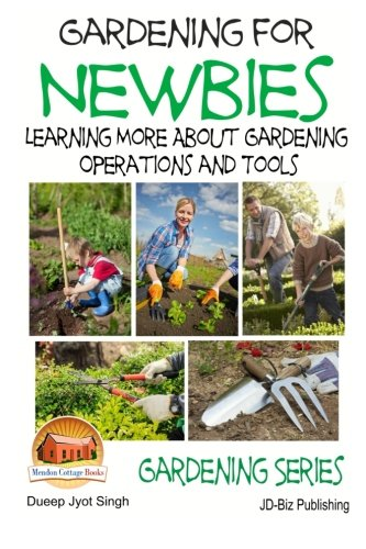 9781511764865: Gardening for Newbies - Learning More About Gardening Operations and Tools