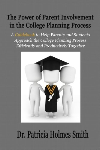 9781511767255: The Power of Parent Involvement in the College Planning Process: A Guidebook to Help Parents and Students Approach the College Planning Process Efficiently and Productively Together