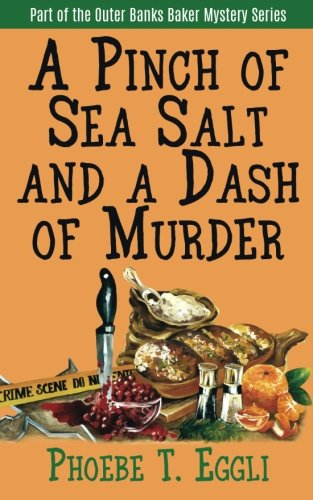 A Pinch of Sea Salt and a Dash of Murder (Outer Banks Baker Mystery) (Volume 1): Eggli, Phoebe T.