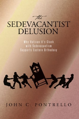 9781511768740: The Sedevacantist Delusion: Why Vatican II's Clash with Sedevacantism Supports Eastern Orthodoxy