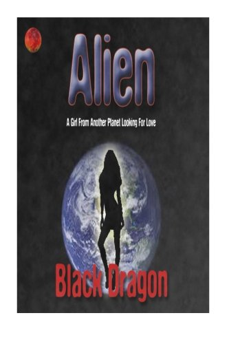 9781511769334: Alien: A Girl From Another Planet Looking For Love (Volume 1)