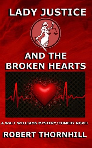Lady Justice and the Broken Hearts (Volume 20): Thornhill, Robert; Thornhill, Robert