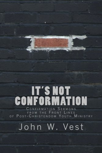 9781511769877: It's Not Conformation: Confirmation Sermons from the Front Lines of Post-Christendom Youth Ministry