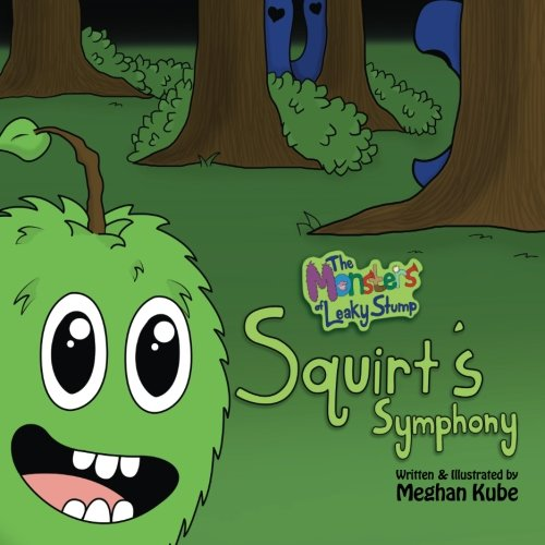 The Monsters of Leaky Stump: Squirt's Symphony: Kube, Meghan