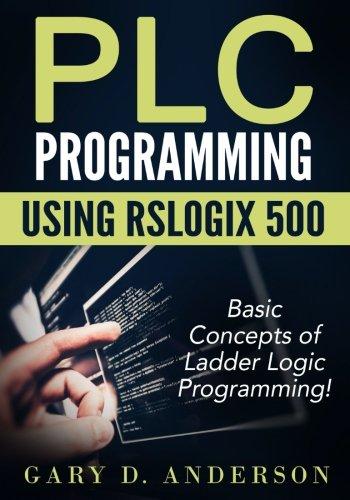 9781511770347: PLC Programming using RSLogix 500: Basic Concepts of Ladder Logic Programming! (Volume 1)