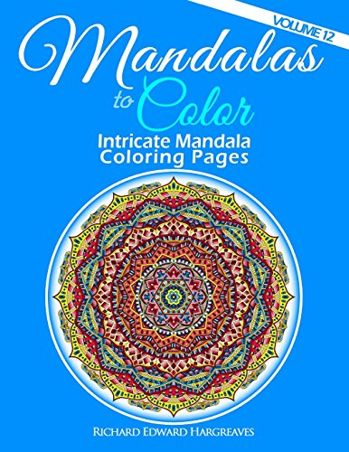 9781511770507: Mandalas to Color - Intricate Mandala Coloring Pages: Advanced Designs (Volume 12)