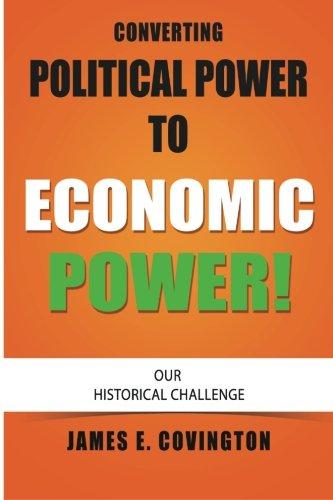 Converting Political Power to Economic Power: Our: Covington, James E.