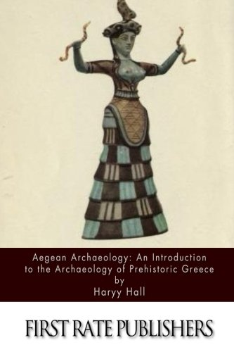 Aegean Archaeology: An Introduction to the Archaeology of Prehistoric Greece: Harry Hall