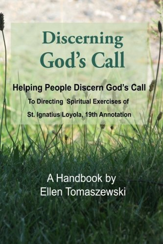 9781511772341: Discerning God's Call: Helping People Discern God's Call To Directing the Spiritual Exercises of St. Ignatius Loyola, 19th Annotation