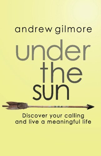 9781511773348: Under the Sun: Discover Your Calling and Live a Meaningful Life