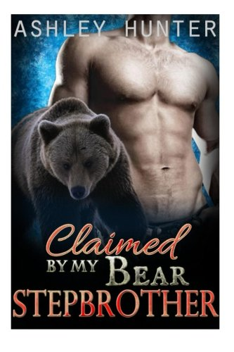 9781511773515: Claimed By My Bear Stepbrother: A BBW Paranormal Shape Shifter Romance Standalone (BBW Romance, Stepbrother Romance, Paranormal Shape Shifter Romance, Bear Shifter Romance)