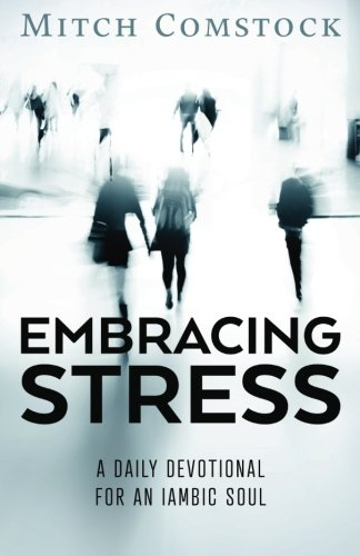 9781511773539: Embracing Stress: A Daily Devotional for an Iambic Soul