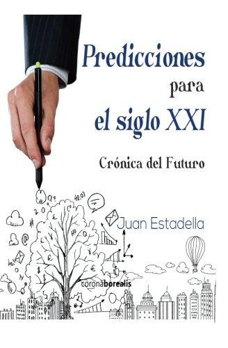 9781511774123: Predicciones para el siglo XXI: Crónica del futuro (Spanish Edition)