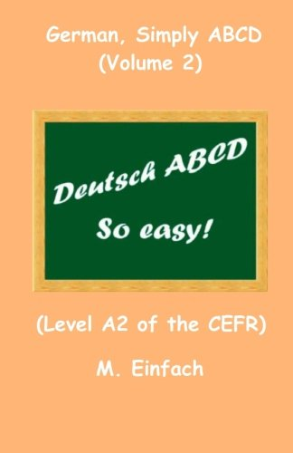 9781511774215: German, Simply ABCD (Volume 2): Level A2 of the CEFR