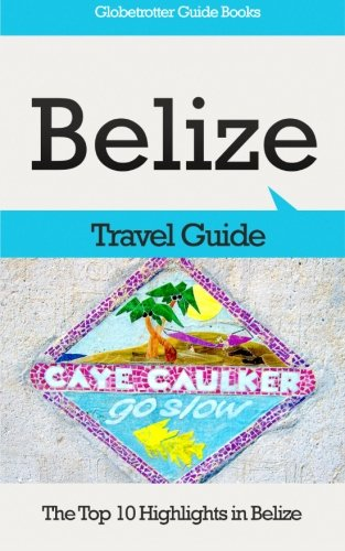 9781511774666: Belize Travel Guide: The Top 10 Highlights in Belize