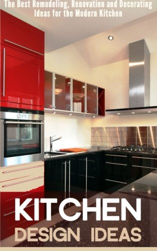 9781511775335: Kitchen Design Ideas: The Best Remodeling, Renovation and Decorating Ideas for the Modern Kitchen