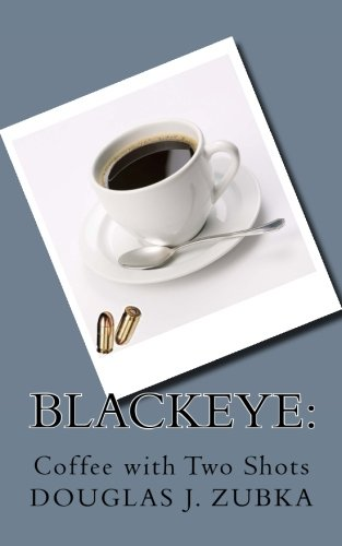 Blackeye:: Coffee with Two Shots: Douglas J Zubka