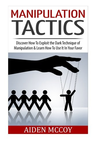 9781511776196: Manipulation Tactics: Discover How To Exploit the Dark Technique of Manipulation & Learn How To Use It In Your Favor (Manipulation, Persuasion , Body Language, Mind Control, How To Analyze)