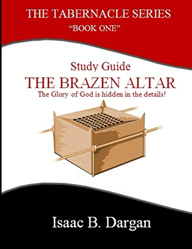 9781511776585: The Brazen Altar (Study Guide) (The Tabernacle Series) (Volume 1)