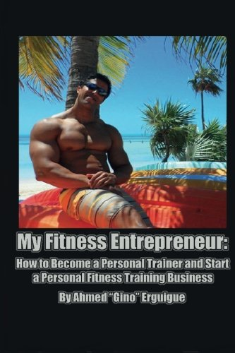 9781511777681: My Fitness Entrepreneur: How to Become a Personal Trainer and Start a Personal Fitness Training Business