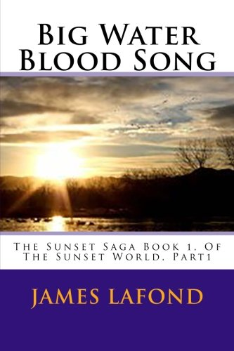 9781511778008: Big Water Blood Song: The Sunset Saga Book 1, Of The Sunset World, Part1