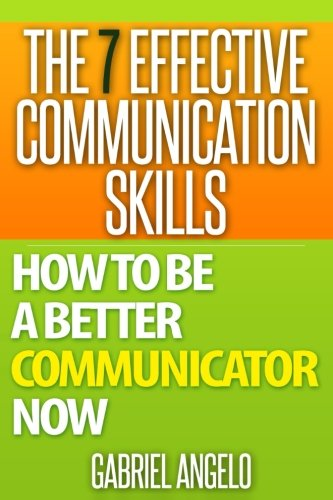 9781511778619: The 7 Effective Communication Skills: How to be a Better Communicator NOW