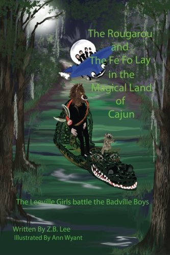 9781511779937: The Rougarou and The Fe Fo Lay in the Magical Land of Cajun (1) (Volume 3)