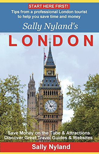 9781511780612: Sally Nyland's London: Tips from a professional London tourist to help you save time and money