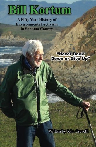 9781511781732: Bill Kortum, A Fifty Year History of Environmental Activism in Sonoma County