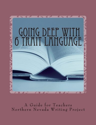 9781511782661: The Northern Nevada Writing Project's Going Deep with 6 Trait Language: A Guide for Teachers