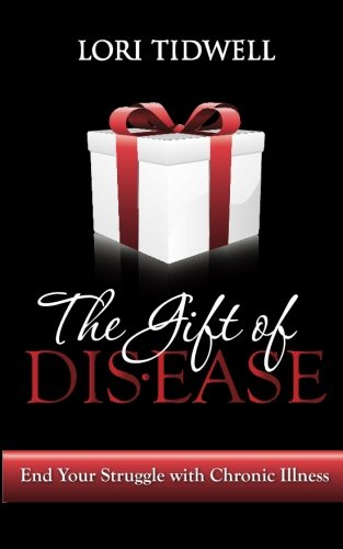 9781511782975: The Gift of Disease: End Your Struggle with Chronic Illness