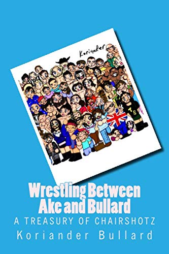 9781511783323: Koriander: Wrestling Between Ake and Bullard: The early artwork of Koriander Bullard, formerly Ake