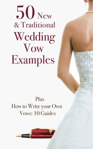 9781511784047: 50 New & Traditional Wedding Vow Examples: Plus How to Write Your Own Vows: 10 Guides