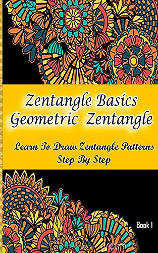 9781511785167: Zentangle Basics Geometric Zentangle : Learn To Draw Zentangle Patterns Step By Step Book 1: How To Draw Zentangle For Beginners (Zentangle Books) (Volume 1)