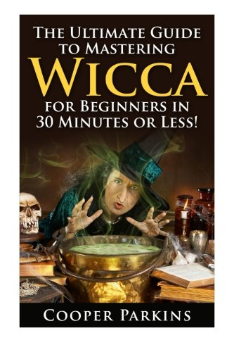 Wicca: The Ultimate Guide to Mastering Wicca: Parkins, Cooper