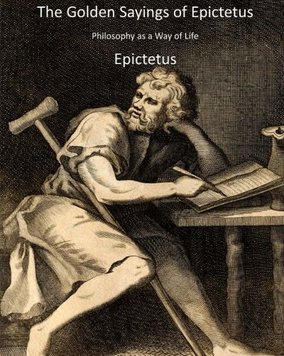 9781511785440: The Golden Sayings of Epictetus: Philosophy as a Way of Life