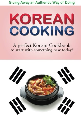9781511785891: Giving away an authentic way of doing Korean Cooking: A perfect Korean Cookbook to start with something new today!!