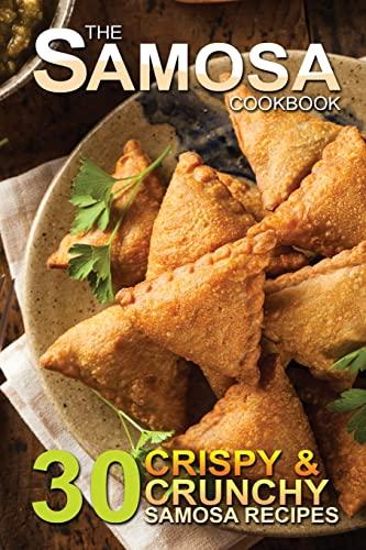 9781511786324: The Samosa Cookbook: 30 Crispy and Crunchy Samosa Recipes