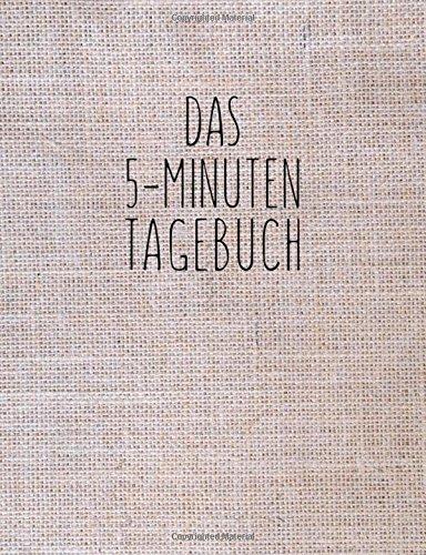 9781511786331: Das 5-Minuten Tagebuch: Täglich 5 Minuten für ein glückliches und erfolgreiches Leben (German Edition)