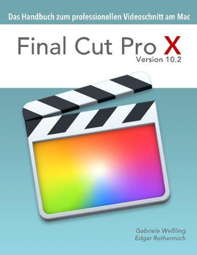 9781511787154: Final Cut Pro X 10.2 - Das Handbuch zum professionellen Videoschnitt am Mac (German Edition)