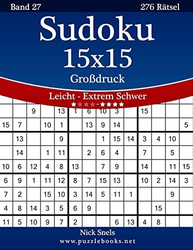 9781511787444: Sudoku 15x15 Großdruck - Leicht bis Extrem Schwer - Band 27 - 276 Rätsel (Volume 27) (German Edition)