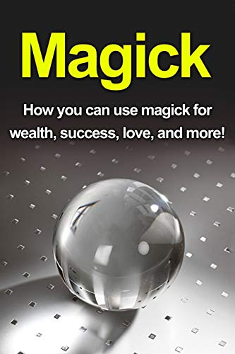 9781511787833: Magick: How you can use magick for wealth, success, love, and more!