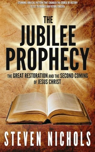 The Jubilee Prophecy: The Great Restoration and: Steven Nichols
