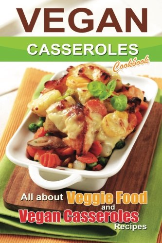 9781511788984: Vegan casseroles cookbook: is all about veggie food and Vegan casseroles recipes