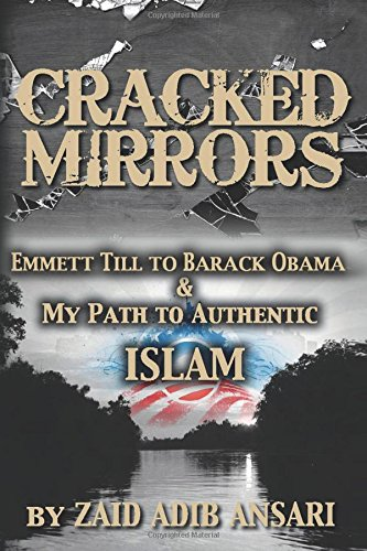 Cracked Mirrors: Emmett Till to Barack Obama and My Path to Authentic Islam: Zaid Adib Ansari