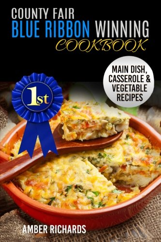 9781511789141: County Fair Blue Ribbon Winning Cookbook: Main Dish, Casserole, & Vegetable Recipes (Volume 1)